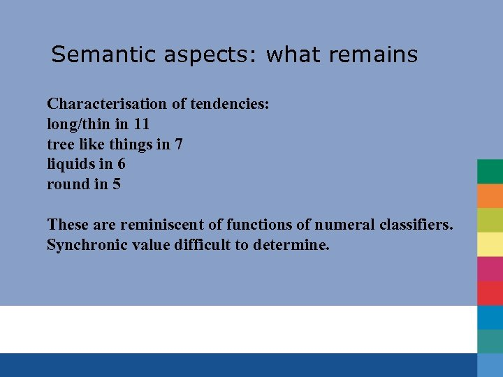 Semantic aspects: what remains Characterisation of tendencies: long/thin in 11 tree like things in