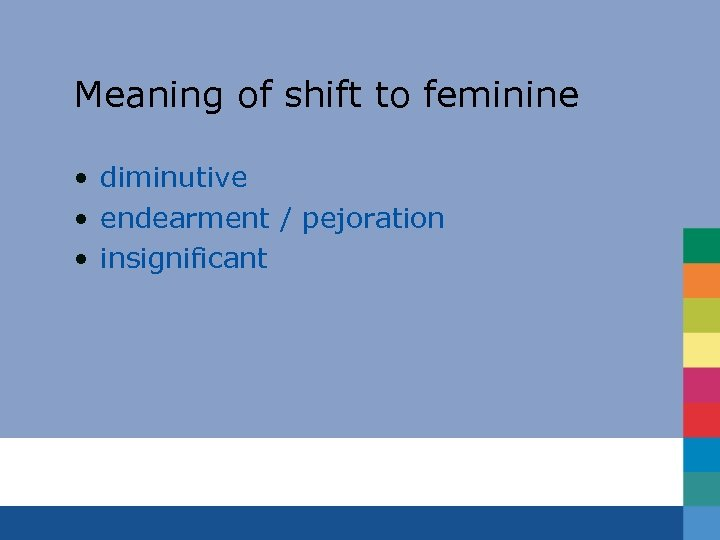 Meaning of shift to feminine • diminutive • endearment / pejoration • insignificant