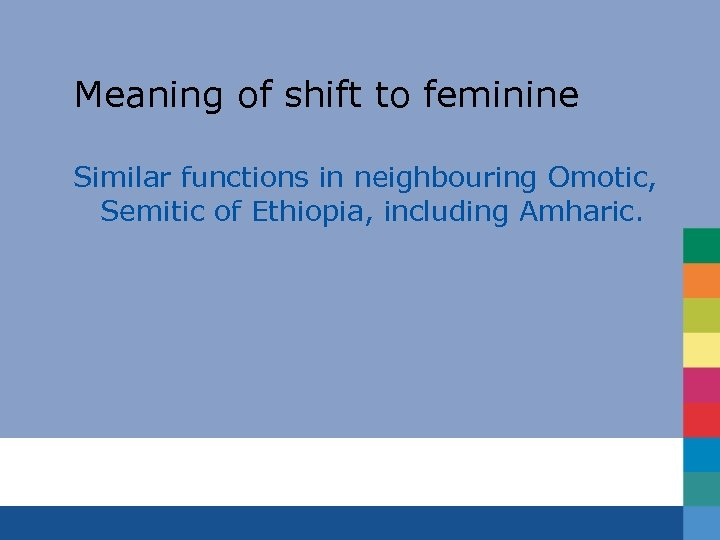 Meaning of shift to feminine Similar functions in neighbouring Omotic, Semitic of Ethiopia, including