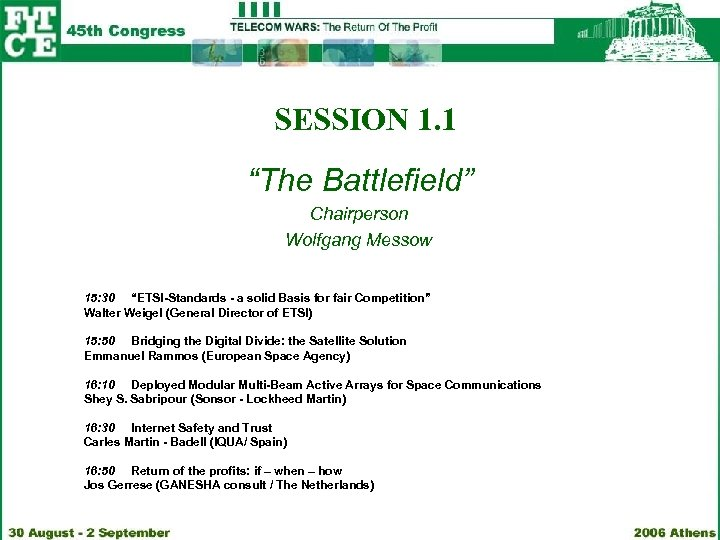 "SESSION 1. 1 ""The Battlefield"" Chairperson Wolfgang Messow 15: 30 ""ETSI-Standards - a solid"