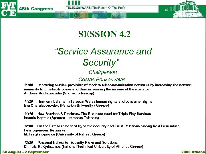 "SESSION 4. 2 ""Service Assurance and Security"" Chairperson Costas Boukouvalas 11: 00 Improving service"