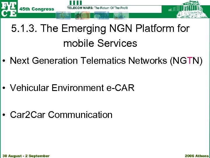 5. 1. 3. The Emerging NGN Platform for mobile Services • Next Generation Telematics