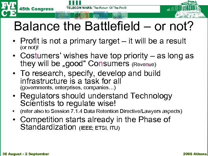 Balance the Battlefield – or not? • Profit is not a primary target –