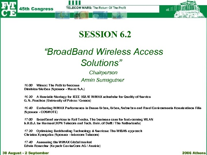 "SESSION 6. 2 ""Broad. Band Wireless Access Solutions"" Chairperson Armin Sumsgutner 16: 00 Wimax:"