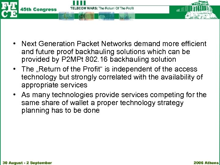 • Next Generation Packet Networks demand more efficient and future proof backhauling solutions