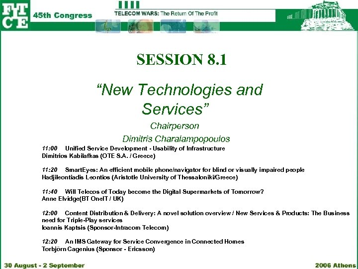 "SESSION 8. 1 ""New Technologies and Services"" Chairperson Dimitris Charalampopoulos 11: 00 Unified Service"
