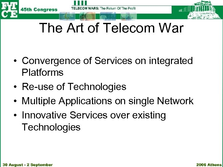 The Art of Telecom War • Convergence of Services on integrated Platforms • Re-use