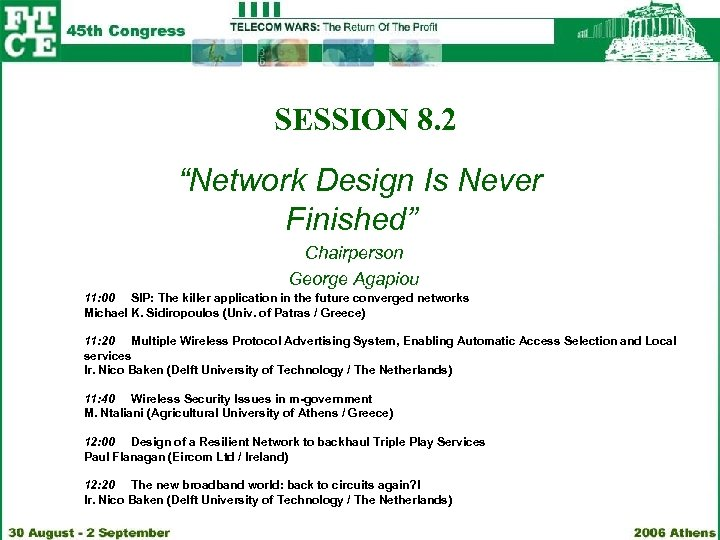 "SESSION 8. 2 ""Network Design Is Never Finished"" Chairperson George Agapiou 11: 00 SIP:"