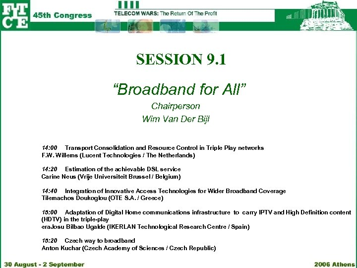 "SESSION 9. 1 ""Broadband for All"" Chairperson Wim Van Der Bijl 14: 00 Transport"