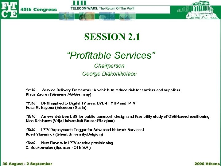 "SESSION 2. 1 ""Profitable Services"" Chairperson George Diakonikolaou 17: 30 Service Delivery Framework: A"