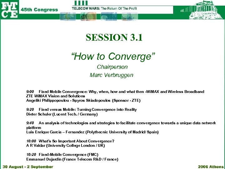 "SESSION 3. 1 ""How to Converge"" Chairperson Marc Verbruggen 9: 00 Fixed Mobile Convergence:"
