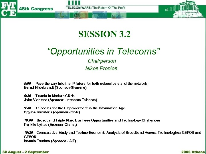 "SESSION 3. 2 ""Opportunities in Telecoms"" Chairperson Nikos Pronios 9: 00 Pave the way"