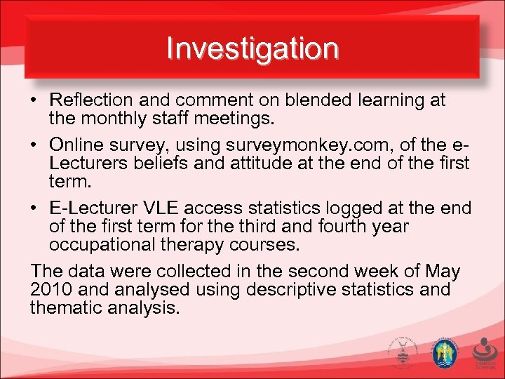 Investigation • Reflection and comment on blended learning at the monthly staff meetings. •