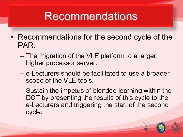 Recommendations • Recommendations for the second cycle of the PAR: – The migration of