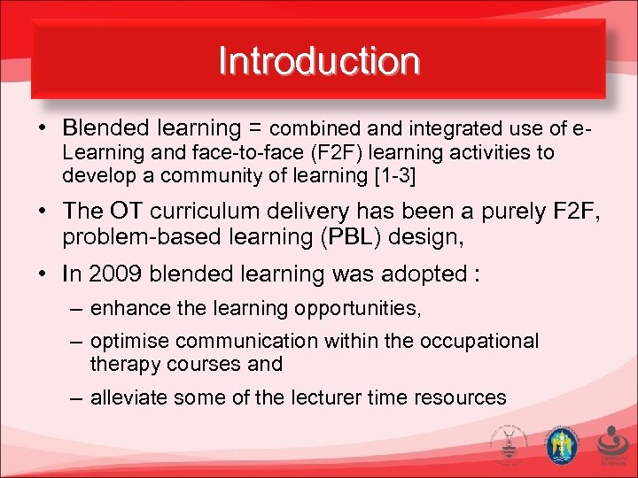 Introduction • Blended learning = combined and integrated use of e. Learning and face-to-face
