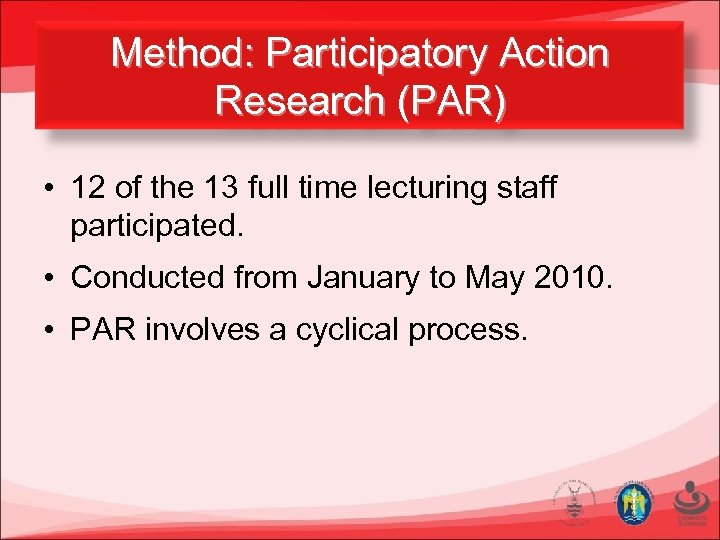 Method: Participatory Action Research (PAR) • 12 of the 13 full time lecturing staff