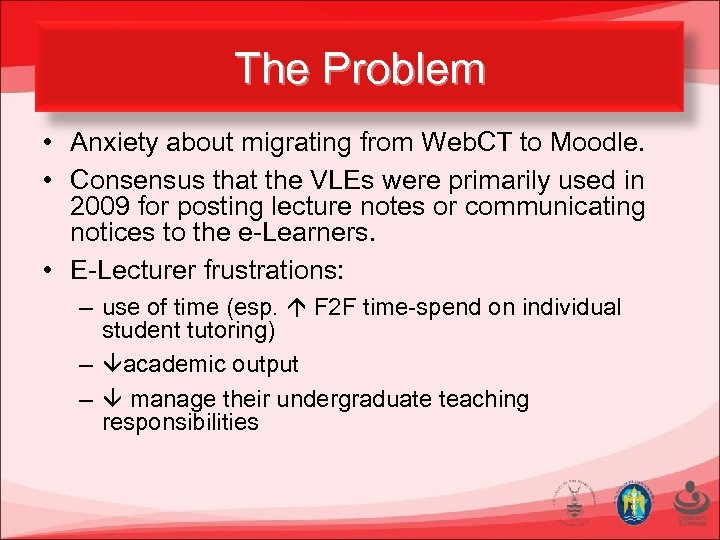 The Problem • Anxiety about migrating from Web. CT to Moodle. • Consensus that