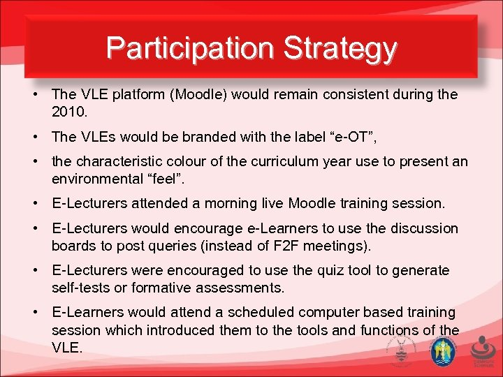 Participation Strategy • The VLE platform (Moodle) would remain consistent during the 2010. •