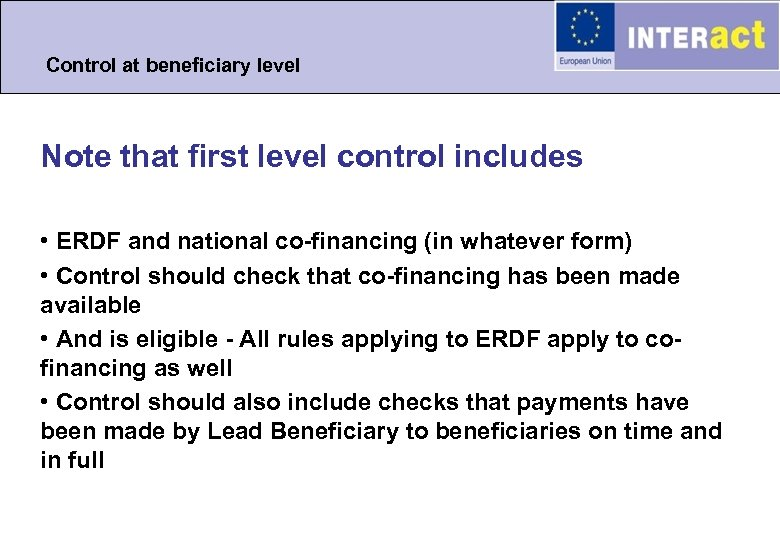 Control at beneficiary level Note that first level control includes • ERDF and national