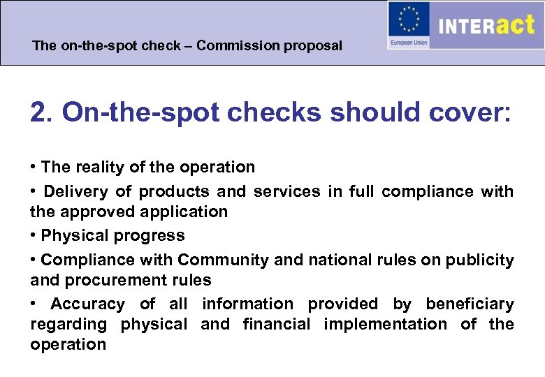 The on-the-spot check – Commission proposal 2. On-the-spot checks should cover: • The reality
