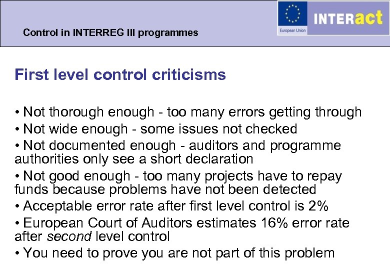 Control in INTERREG III programmes First level control criticisms • Not thorough enough -