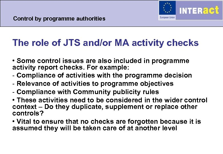 Control by programme authorities The role of JTS and/or MA activity checks • Some