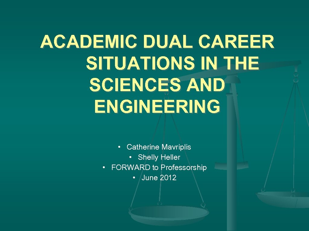 ACADEMIC DUAL CAREER SITUATIONS IN THE SCIENCES AND ENGINEERING • Catherine Mavriplis • Shelly