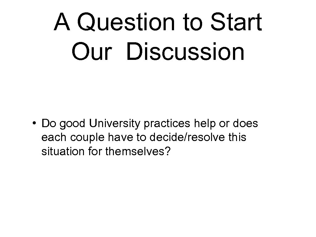 A Question to Start Our Discussion • Do good University practices help or does