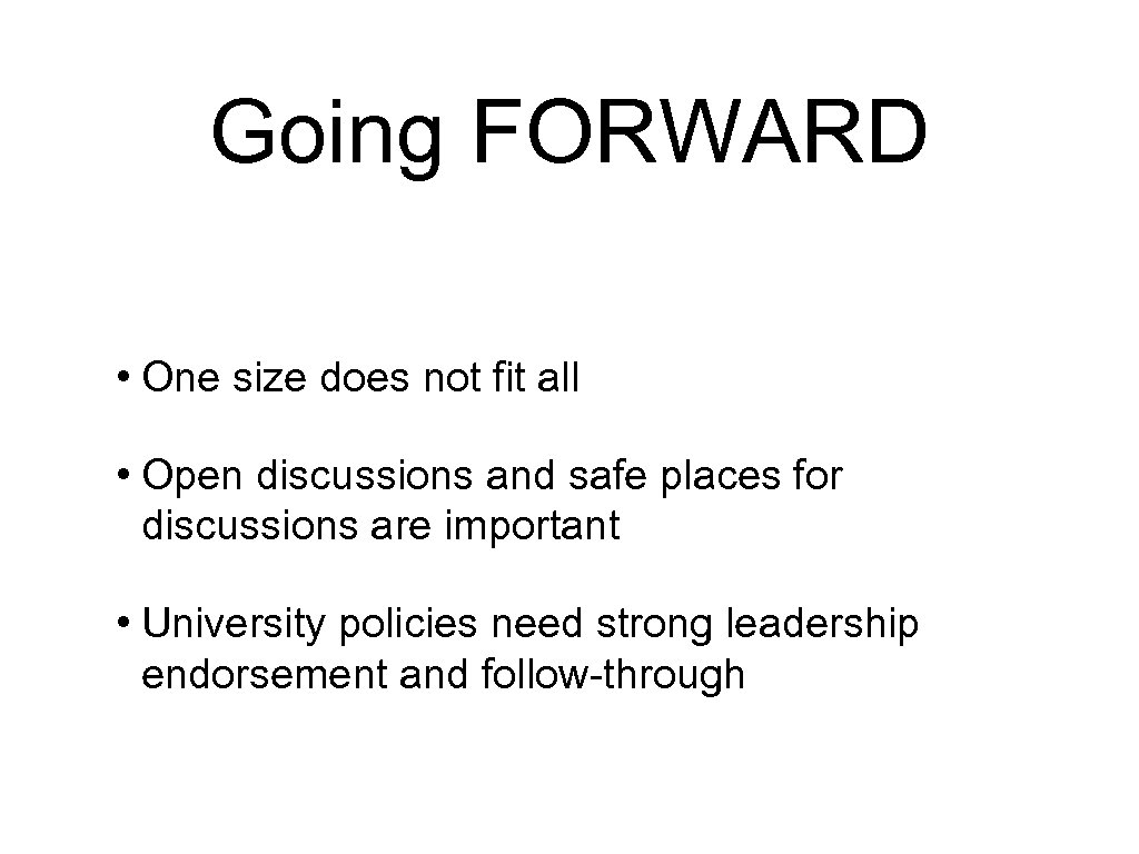 Going FORWARD • One size does not fit all • Open discussions and safe