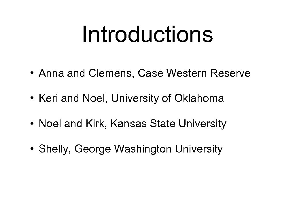 Introductions • Anna and Clemens, Case Western Reserve • Keri and Noel, University of