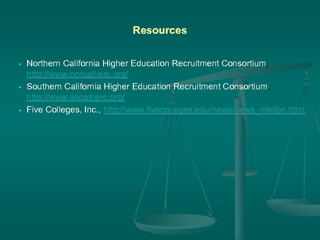 Resources • • • Northern California Higher Education Recruitment Consortium, http: //www. norcalherc. org/