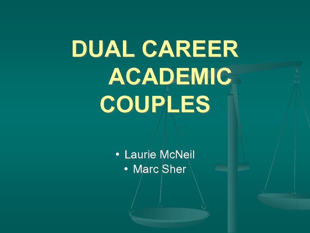 DUAL CAREER ACADEMIC COUPLES • Laurie Mc. Neil • Marc Sher