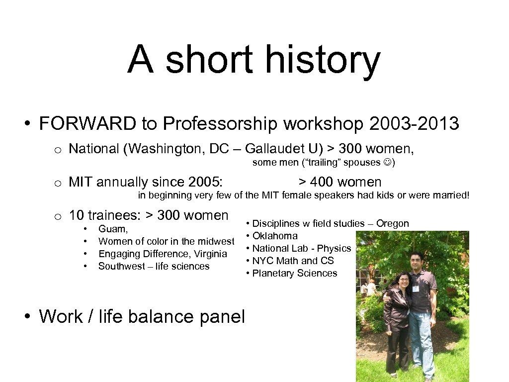 A short history • FORWARD to Professorship workshop 2003 -2013 o National (Washington, DC