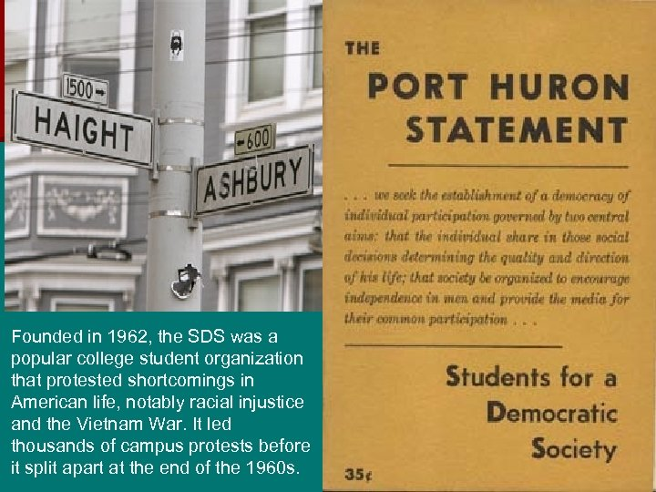 Founded in 1962, the SDS was a popular college student organization that protested shortcomings