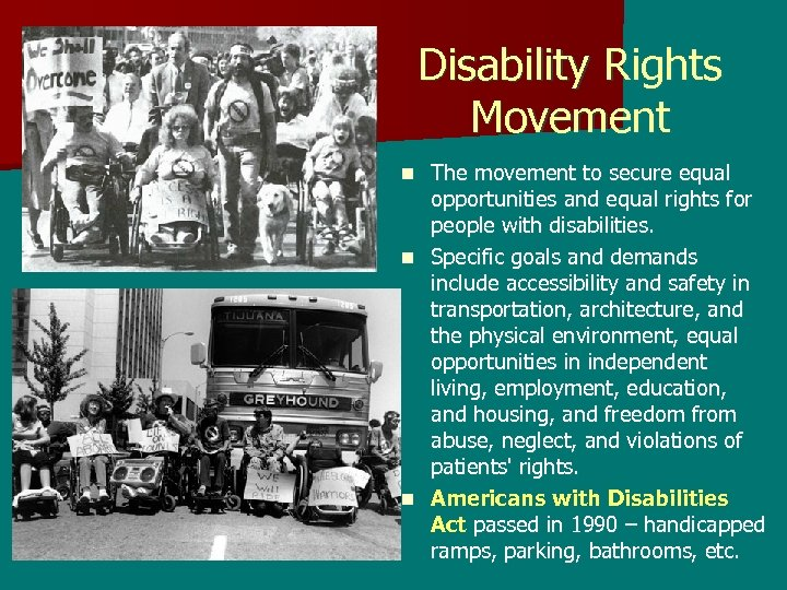 Disability Rights Movement The movement to secure equal opportunities and equal rights for people