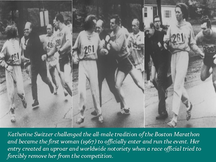Katherine Switzer challenged the all-male tradition of the Boston Marathon and became the first