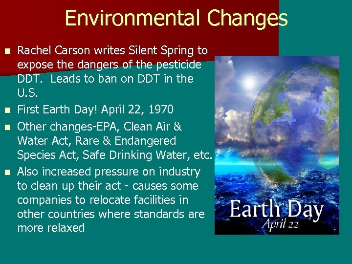 Environmental Changes Rachel Carson writes Silent Spring to expose the dangers of the pesticide