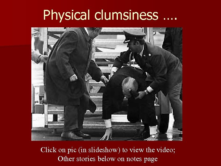 Physical clumsiness …. Click on pic (in slideshow) to view the video; Other stories