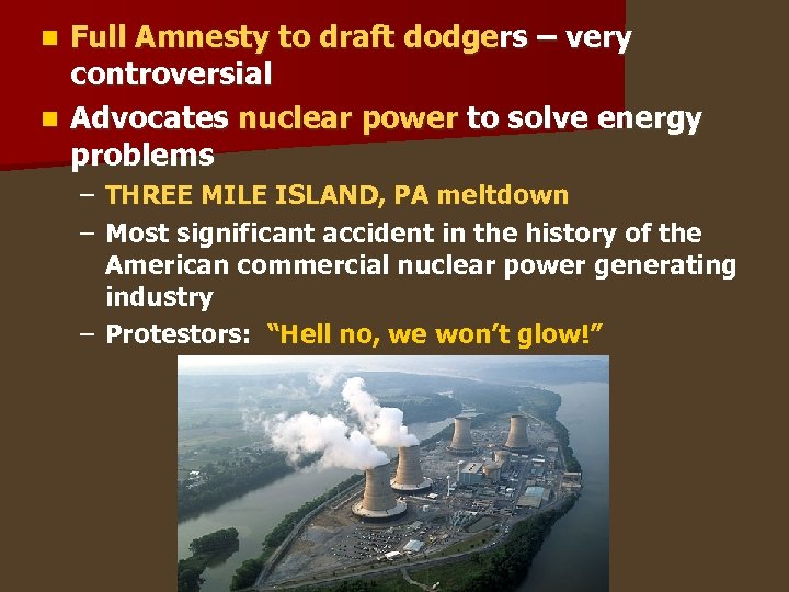 Full Amnesty to draft dodgers – very controversial n Advocates nuclear power to solve