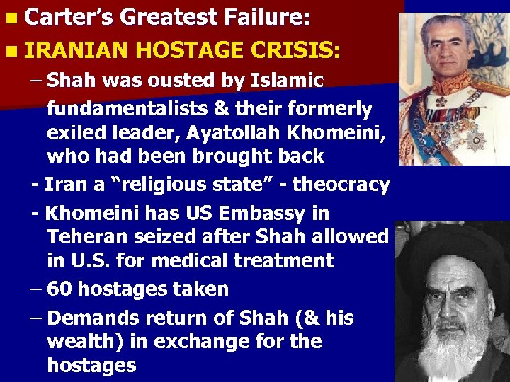 n Carter's Greatest Failure: n IRANIAN HOSTAGE CRISIS: – Shah was ousted by Islamic