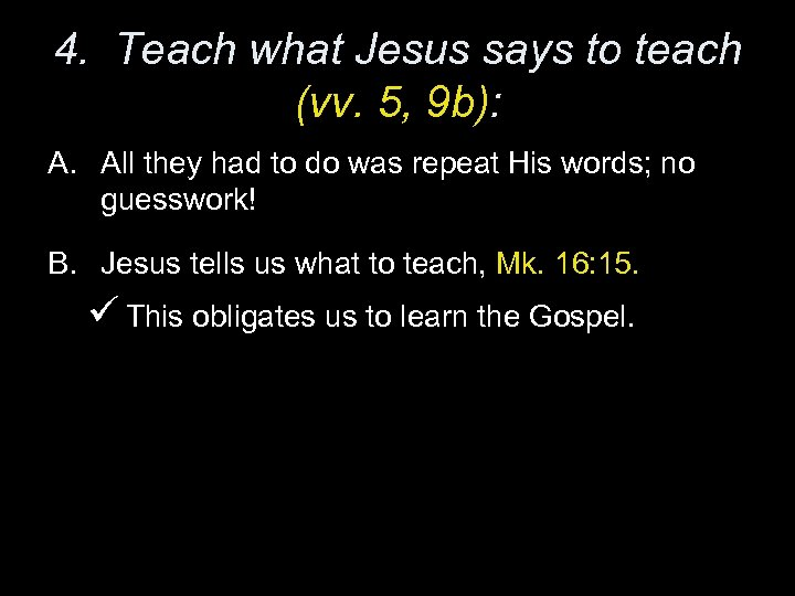 4. Teach what Jesus says to teach (vv. 5, 9 b): A. All they