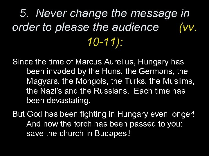 5. Never change the message in order to please the audience (vv. 10 -11):