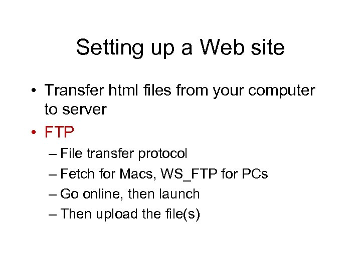 Setting up a Web site • Transfer html files from your computer to server