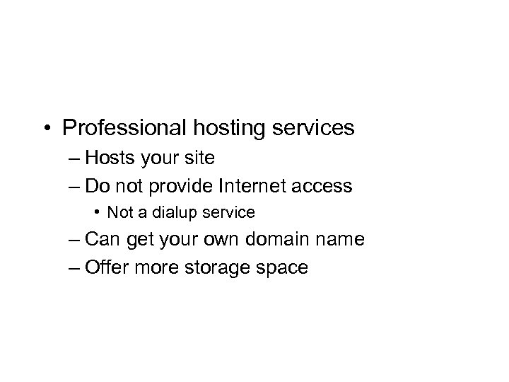 • Professional hosting services – Hosts your site – Do not provide Internet