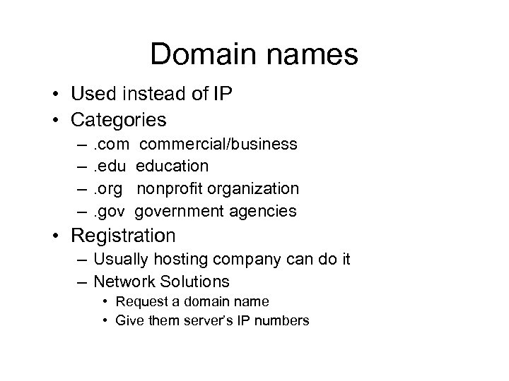 Domain names • Used instead of IP • Categories – – . commercial/business. education.