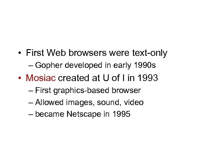 • First Web browsers were text-only – Gopher developed in early 1990 s