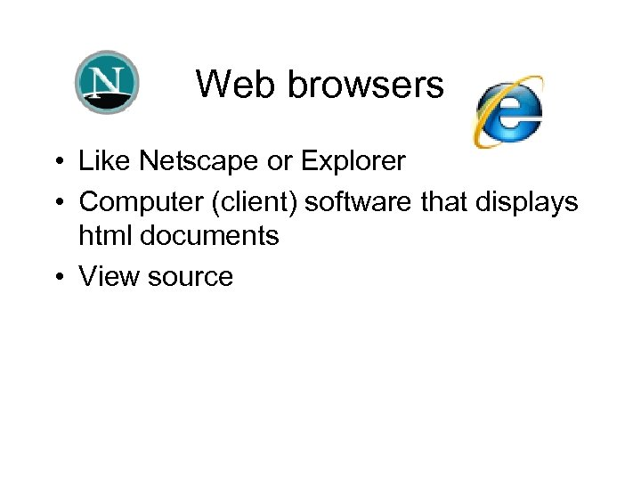 Web browsers • Like Netscape or Explorer • Computer (client) software that displays html