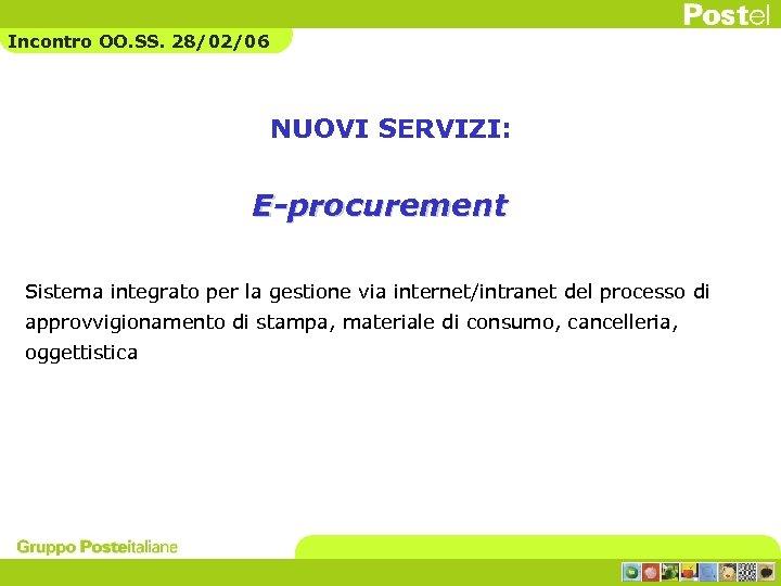 Incontro OO. SS. 28/02/06 NUOVI SERVIZI: E-procurement Sistema integrato per la gestione via internet/intranet
