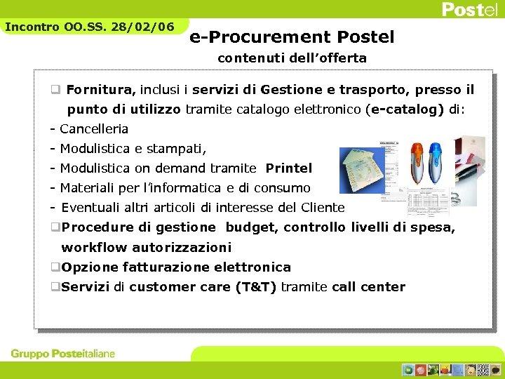 Incontro OO. SS. 28/02/06 e-Procurement Postel contenuti dell'offerta q Fornitura, inclusi i servizi di