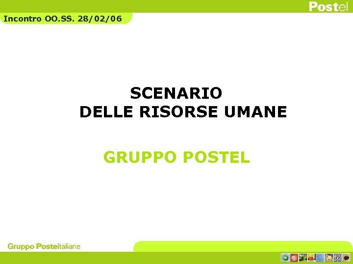 Incontro OO. SS. 28/02/06 SCENARIO DELLE RISORSE UMANE GRUPPO POSTEL